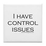 I Have Control Issues Tile Coaster