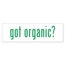 got organic? Bumper Bumper Sticker