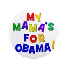 "MY MAMA'S FOR OBAMA 3.5"" button"