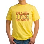 I'm a girl - I fish - get over it Yellow T-Shirt