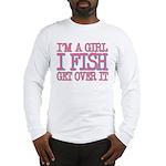 I'm a girl - I fish - get over it Long Sleeve T-Sh