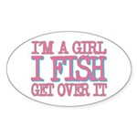 I'm a girl - I fish - get over it Oval Sticker