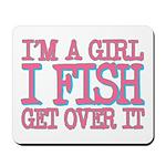 I'm a girl - I fish - get over it Mousepad