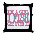 I'm a girl - I fish - get over it Throw Pillow
