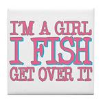 I'm a girl - I fish - get over it Tile Coaster
