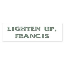 Lighten Up, Francis Bumper Bumper Sticker