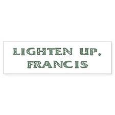 Lighten Up, Francis Bumper Bumper Sticker