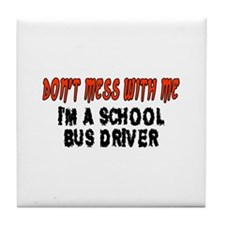 Don't Mess With Me SCHOOL BUS DRIVER Tile Coaster
