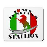 I Love My Italian Stallion Mousepad