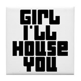 Girl I'll House You Tile Coaster