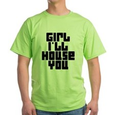 Girl I'll House You T-Shirt