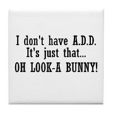 I Don't Have A.D.D. Tile Coaster