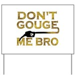 Don't Gouge Me Bro Yard Sign
