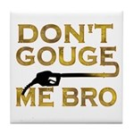Don't Gouge Me Bro Tile Coaster
