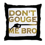 Don't Gouge Me Bro Throw Pillow
