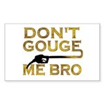 Don't Gouge Me Bro Rectangle Sticker