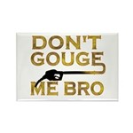 Don't Gouge Me Bro Rectangle Magnet