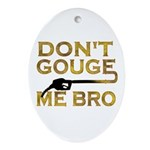 Don't Gouge Me Bro Oval Ornament