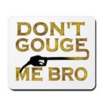 Don't Gouge Me Bro Mousepad