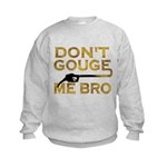 Don't Gouge Me Bro Kids Sweatshirt