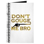 Don't Gouge Me Bro Journal