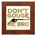 Don't Gouge Me Bro Framed Tile