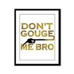 Don't Gouge Me Bro Framed Panel Print
