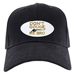 Don't Gouge Me Bro Black Cap