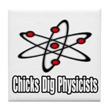 """Chicks Dig Physicists"" Tile Coaster"