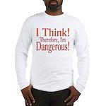I Think! Long Sleeve T-Shirt