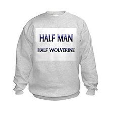 Half Man Half Wolverine Sweatshirt