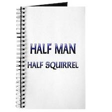 Half Man Half Squirrel Journal