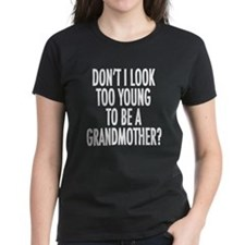 Too young to be a grandmother Tee
