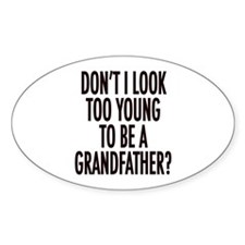 Too young to be a grandfather Oval Decal