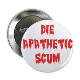 "DIE APATHETIC SCUM 2.25"" Button"