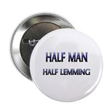 "Half Man Half Lemming 2.25"" Button"