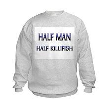Half Man Half Killifish Sweatshirt