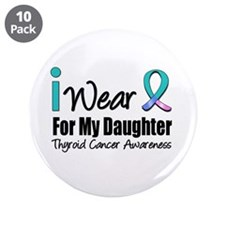 "Thyroid Cancer (Daughter) 3.5"" Button (10 pack)"