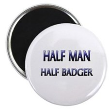 Half Man Half Badger Magnet