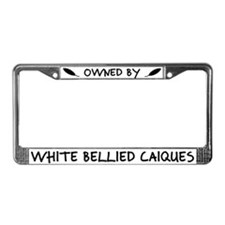 Owned by White Bellied Caiques License Plate Frame