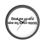 Beat Me Up and Take My Lunch Wall Clock