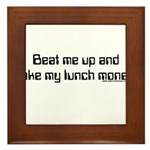 Beat Me Up and Take My Lunch Framed Tile