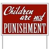 Children Are Not Punishment Yard Sign