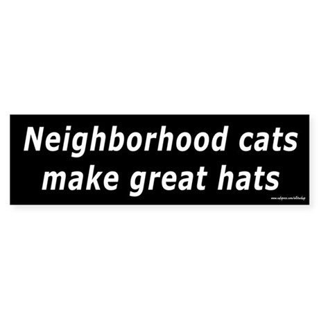Neighborhood Cats Make Great Hats Bumper Sticker