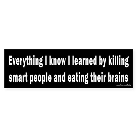 Eating Smart People's Brains Bumper Sticker