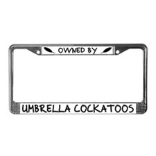 Owned by Umbrella Cockatoos License Plate Frame