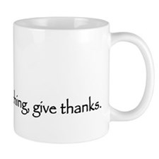 In everything, give thanks. Mug