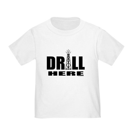 Drill Here Drill Now Toddler T-Shirt