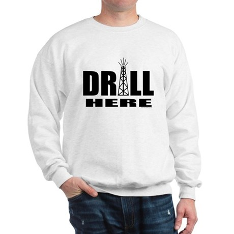 Drill Here Drill Now Sweatshirt