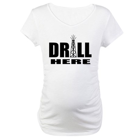 Drill Here Drill Now Maternity T-Shirt